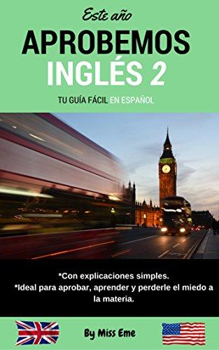 Aprobemos Inglés 2: Tu guía fácil en español (Inglés básico desde cero) (Spanish Edition)