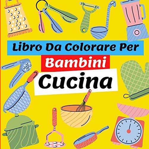 Libro Da Colorare Per Bambini : Cucina: album da colorare per bambini 3 anni, Fantastici Libri Da Colorare Bambini 2-4, 5-7 Anni, Attività Creative ... pennarello, matita colorata, o colore in cera