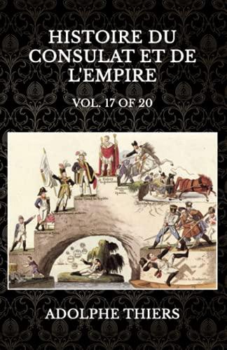 Histoire du Consulat et de l'Empire: Vol. 17 of 20