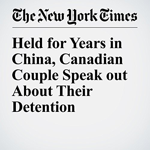 Held for Years in China, Canadian Couple Speak out About Their Detention copertina