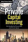 Private Capital Investing: The Handbook of Private Debt and Private Equity (Wiley Finance) (English Edition)