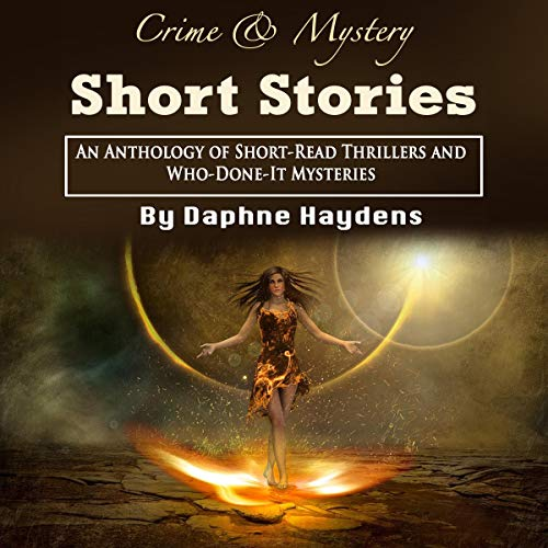 Crime & Mystery Short Stories: An Anthology of Short-Read Thrillers and Who-Done-It Mysteries cover art