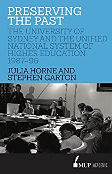 Preserving the Past: The University of Sydney and the Unified National System of Higher Education, 1987–96 by [Julia Horne, Stephen Garton]