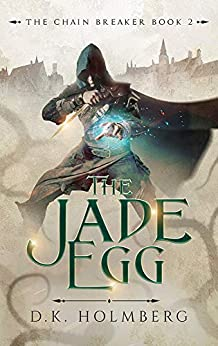 The Jade Egg (The Chain Breaker Book 2) by [D.K. Holmberg]
