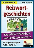 Reizwortgeschichten in der Grundschule: Kreatives Schreiben mit Schluesselwoertern
