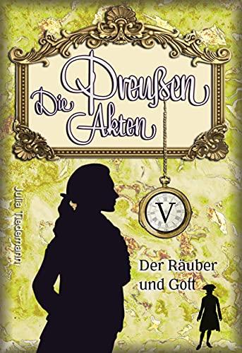 Der Räuber und Gott: Luise von Liebeherr ermittelt Band 5 (Die Preußen...