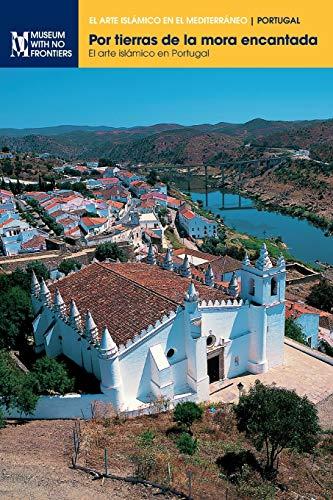Por tierras de la mora encantada: El arte islámico en Portugal (El Arte Islamico en el Mediterraneo)