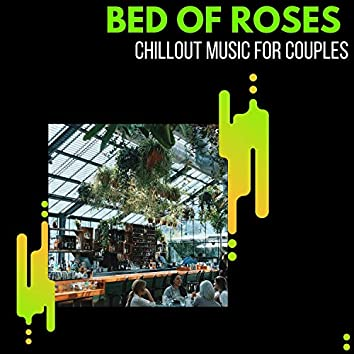 Bed Of Roses - Chillout Music For Couples