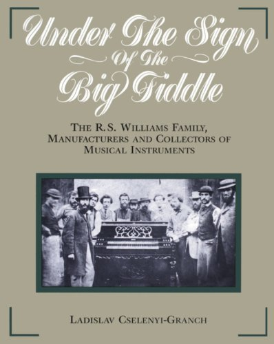 Under the Sign of the Big Fiddle: The R.S. Williams Family, Manufacturers and Collectors of Musical Instruments (English Edition)