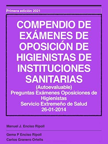 COMPENDIO DE EXÁMENES DE OPOSICIÓN DE HIGIENISTAS DE INSTITUCIONES SANITARIAS (RESUELTOS) Extremadura 2014: COMPENDIO DE EXÁMENES DE OPOSICION HIGIENISTAS ... DE INSTITUCIONES SANITARIAS (RESUELTOS))