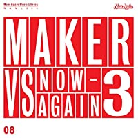 MAKER VS. NOW AGAIN 3