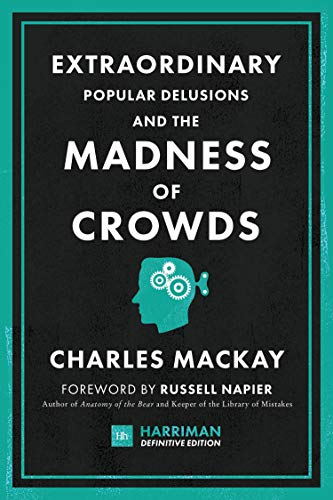 Extraordinary Popular Delusions and the Madness of Crowds (Harriman Definitive Edition): The classic guide to crowd psychology, financial folly and surprising superstition (English Edition)