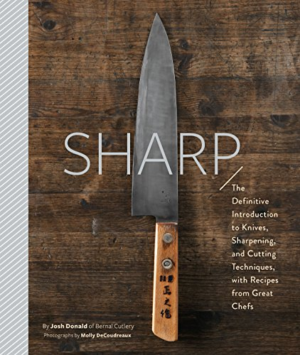 Sharp: The Definitive Introduction to Knives, Sharpening, and Cutting Techniques, with Recipes from Great Chefs