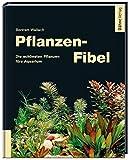 Pflanzen-Fibel - Die schönsten Pflanzen fürs Aquarium
