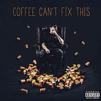 Coffee Can't Fix This