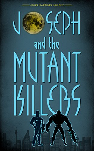 Book: Joseph and the Mutant Killers by John Martinez Hulsey