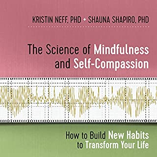 The Science of Mindfulness and Self-Compassion     How to Build New Habits to Transform Your Life              Auteur(s):                                                                                                                                 Kristin Neff PhD,                                                                                        Shauna Shapiro PhD                               Narrateur(s):                                                                                                                                 Kristin Neff PhD,                                                                                        Shauna Shapiro PhD                      Durée: 7 h et 11 min     Pas de évaluations     Au global 0,0