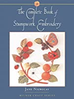 The Complete Book of Stumpwork Embroidery (Milner Craft Series) by Jane Nicholas(2005-08-01)