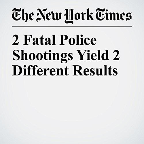 2 Fatal Police Shootings Yield 2 Different Results copertina