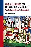 Eine Geschichte der Kubanischen Revolution: Von der Conquista ins 21. Jahrhundert - Aviva Chomsky
