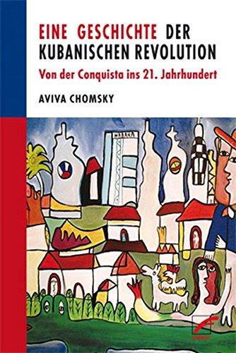 Eine Geschichte der Kubanischen Revolution: Von der Conquista ins 21. Jahrhundert