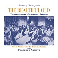 The Beautiful Old: Turn-of-the-Century Songs