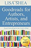 Goodreads for Authors Artists and Entrepreneurs: Social Networking for the Creative Mind: Volume 8 (Social Media Author Essentials Series)