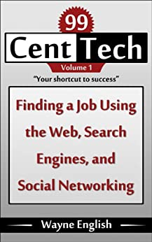 Finding A Job Using the Web, Search Engines, and Social Networking (99 Cent Tech Book 1) by [Wayne English, Elizabeth English]