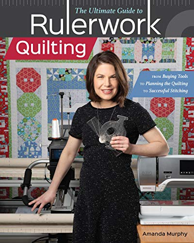 The Ultimate Guide to Rulerwork Quilting: From Buying Tools to Planning the Quilting to Successful S