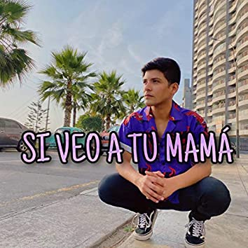 Si Veo A Tu Mamá