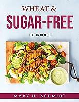 Wheat & Sugar-Free: Cookbook