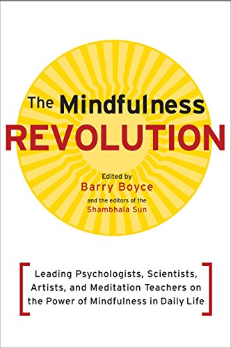 Image of The Mindfulness Revolution: Leading Psychologists, Scientists, Artists, and Meditation Teachers on the Power of Mindfulness in Daily Life (A Shambhala Sun Book)