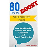 80 TIPS TO BOOST YOUR BUSINESS TODAY: How Social Media  Can Get You More Customers  and  Boost Your Profits (English Edition)
