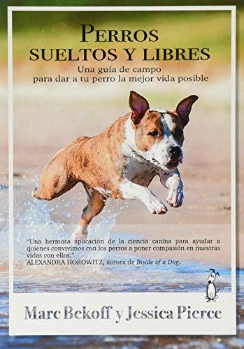 Perros sueltos y libres. Una guía de campo para dar a tu perrola mejor vida posible