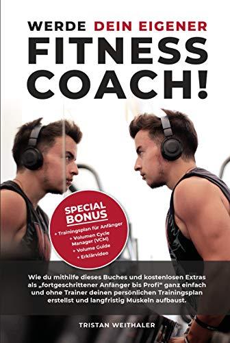 Werde dein eigener FITNESS COACH!: Wie du mithilfe dieses Buches und kostenlosen Extras als Anfänger - Profi deinen persönlichen Trainingsplan erstellst und langfristig Muskeln aufbaust.