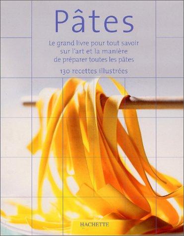 Pâtes : Le grand livre pour tout savoir sur l'art et la manière de préparer les pâtes