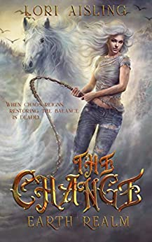 The Change:  Earth Realm: A Post-Apocalyptic Fantasy (Book 1) by [Lori Aisling]