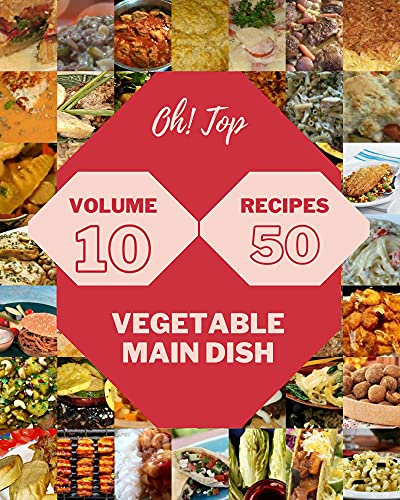 Oh! Top 50 Vegetable Main Dish Recipes Volume 10: An Inspiring Vegetable Main Dish Cookbook for You (English Edition)