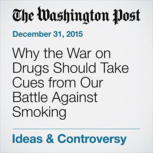 Why the War on Drugs Should Take Cues from Our Battle Against Smoking audiobook cover art