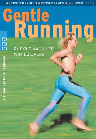 Gentle Running: Leichter laufen - Besser atmen - Schöner leben: Laufen nach Feldenkrais