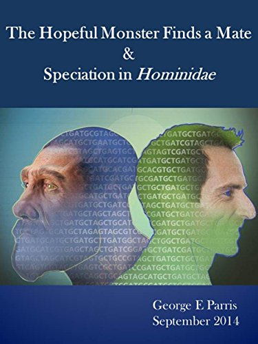 The Hopeful Monster Finds a Mate & Application to Speciation in Hominidae (English Edition)
