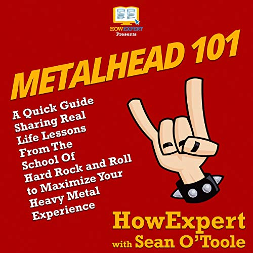 Metalhead 101: A Quick Guide Sharing Real Life Lessons from The School of Hard Rock and Roll to Maximize Your Heavy Metal Experience from A to Z audiobook cover art