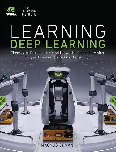 Learning Deep Learning: Theory and Practice of Neural Networks, Computer Vision, NLP, and Transformers using TensorFlow Front Cover