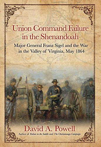 Union Command Failure in the Shenandoah: Major General Franz Sigel and the War in the Valley of Virginia, May 1864 (English Edition)