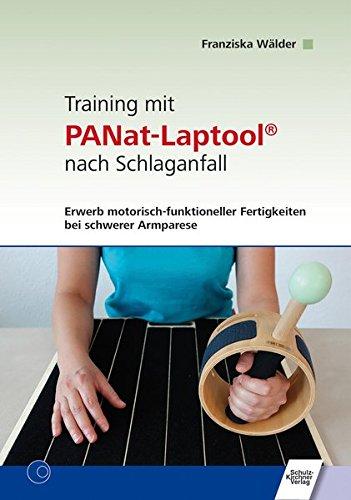 Training mit PANat-Laptool® nach Schlaganfall: Erwerb motorisch-funktioneller Fertigkeiten bei schwerer Armparese. Grundlagen, Beispiele zur ... und Anregungen zum Eigentraining nach PANat