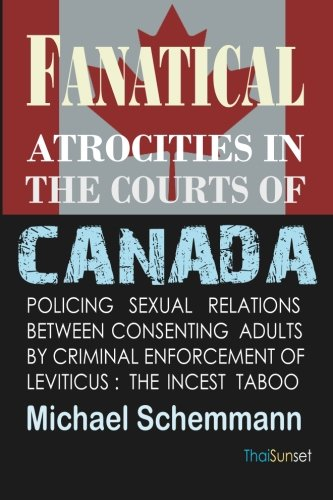 Fanatical Atrocities in the Courts of Canada: Policing Sexual Relations Between Consenting Adults by Criminal Enforcemen