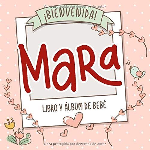 ¡Bienvenida Mara! Libro y álbum de bebé: Libro de bebé y álbum para bebés personalizado, regalo para el embarazo y el nacimiento, nombre del bebé en la portada