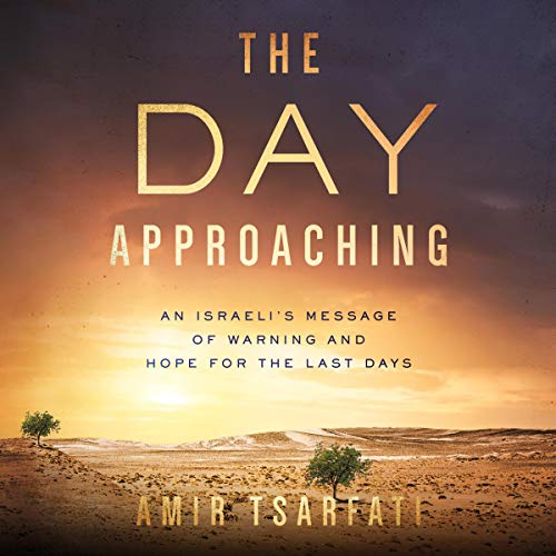 The Day Approaching Audiobook By Amir Tsarfati cover art