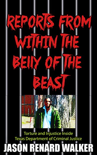 Amazon Com Reports From Within The Belly Of The Beast Torture And Injustice Inside Texas Department Of Criminal Justice Ebook Walker Jason Renard Rosen Sam Johnson Kevin Rashid Anderson Maggie Ray Kindle Store