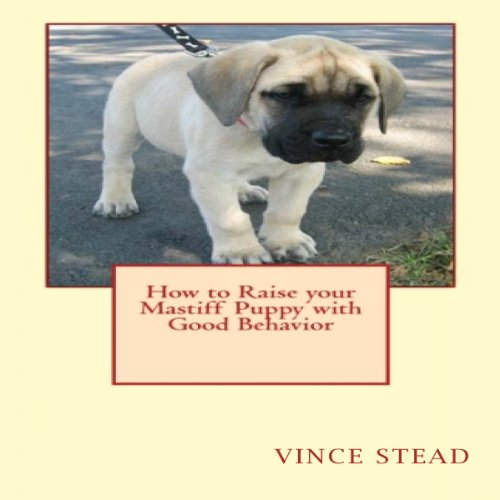 How to Raise your Mastiff Puppy with Good Behavior audiobook cover art